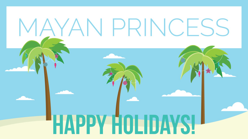 Happy Holidays from Mayan Princess